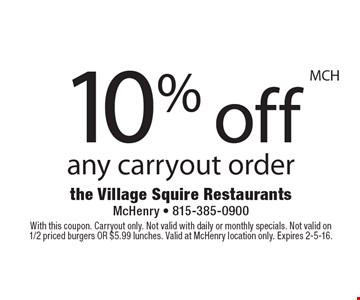 10% off any carryout order. With this coupon. Carryout only. Not valid with daily or monthly specials. Not valid on 1/2 priced burgers OR $5.99 lunches. Valid at McHenry location only. Expires 2-5-16.