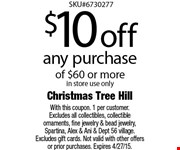 $10off any purchase  of $60 or morein store use only  With this coupon. 1 per customer. Excludes all collectibles, collectible ornaments, fine jewelry & bead jewelry, Spartina, Alex & Ani & Dept 56 village. Excludes gift cards. Not valid with other offers or prior purchases. Expires 4-25-15.