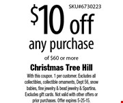 $10 off any purchase of $60 or more. With this coupon. 1 per customer. Excludes all collectibles, collectible ornaments, Dept 56, snow babies, fine jewelry & bead jewelry & Spartina. Excludes gift cards. Not valid with other offers or prior purchases. Offer expires 5-25-15.