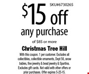 $15 off any purchase of $85 or more. With this coupon. 1 per customer. Excludes all collectibles, collectible ornaments, Dept 56, snow babies, fine jewelry & bead jewelry & Spartina. Excludes gift cards. Not valid with other offers or prior purchases. Offer expires 5-25-15.