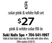 $27 pink & white solar fill-in.    Valid at Suki Nails Spa only. Not valid with other offers. Offer expires 6/26/15.