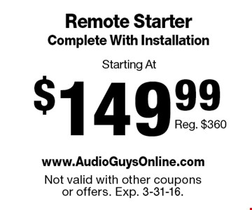 Remote Starter Complete With Installation Starting At $149.99. Reg. $360. Not valid with other coupons or offers. Exp. 3-31-16.