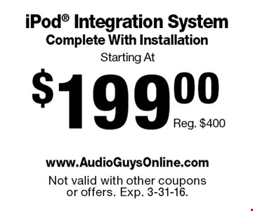 iPod® Integration System Complete With Installation Starting At $199.00.  Reg. $400. Not valid with other coupons or offers. Exp. 3-31-16.