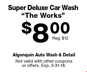 """$8.00 Super Deluxe Car Wash""""The Works."""" Reg. $12. Not valid with other coupons or offers. Exp. 3-31-16."""