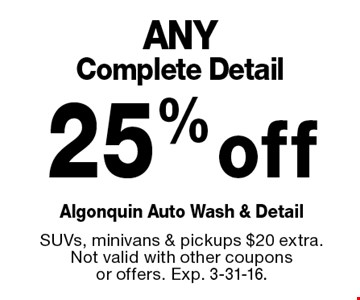 25% off ANY Complete Detail. SUVs, minivans & pickups $20 extra. Not valid with other coupons or offers. Exp. 3-31-16.