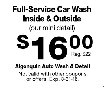 $16.00 Full-Service Car Wash Inside & Outside (our mini detail). Reg. $22. Not valid with other coupons or offers. Exp. 3-31-16.