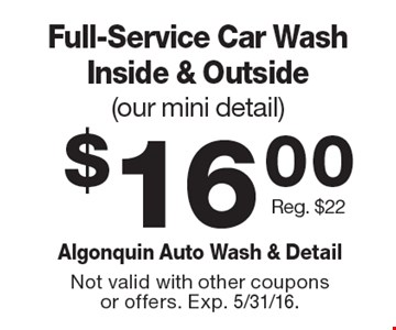 $16.00 Full-Service Car Wash Inside & Outside (our mini detail) Reg. $22. Not valid with other coupons or offers. Exp. 5/31/16.