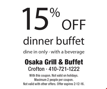 15% off dinner buffet dine in only • with a beverage. With this coupon. Not valid on holidays. Maximum 2 people per coupon. Not valid with other offers. Offer expires 2-12-16.