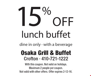 15% off lunch buffet dine in only • with a beverage. With this coupon. Not valid on holidays. Maximum 2 people per coupon. Not valid with other offers. Offer expires 2-12-16.