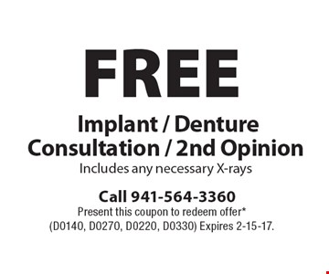 FREE Implant / Denture Consultation / 2nd Opinion. Includes any necessary X-rays. Present this coupon to redeem offer*(D0140, D0270, D0220, D0330) Expires 2-15-17.