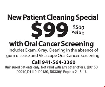 $99 New Patient Cleaning Special with Oral Cancer Screening. Includes Exam, X-ray, Cleaning in the absence of gum disease and VELscope Oral Cancer Screening. $500 value. Uninsured patients only. Not valid with any other offers. (D0150, D0210,D1110, D0180, D0330)* Expires 2-15-17.