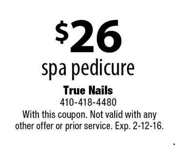 $26 spa pedicure. With this coupon. Not valid with any other offer or prior service. Exp. 2-12-16.