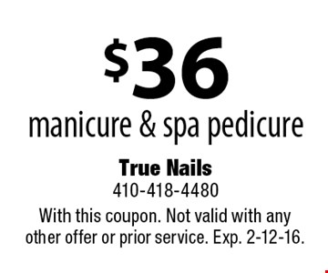 $36 manicure & spa pedicure. With this coupon. Not valid with any other offer or prior service. Exp. 2-12-16.