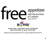 Free Appetizer with the purchase of 2 entrees. (max. value $9). With this coupon. Not valid with other offers. One coupon per table. Offer expires 5/22/15.