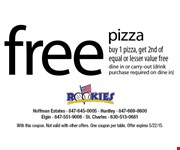 Free Pizza. buy 1 pizza, get 2nd of equal or lesser value free. dine in or carry-out. drink purchase required on dine in. With this coupon. Not valid with other offers. One coupon per table. Offer expires 5/22/15.