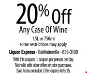 25% Off Any Case Of Wine. 1.5L or 750ml. some restrictions may apply. With this coupon. 1 coupon per person per day. Not valid with other offers or prior purchases. Sale items excluded. Offer expires 6/5/15.