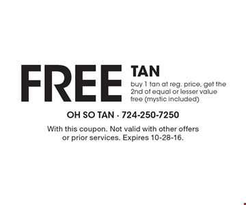 Free Tan buy 1 tan at reg. price, get the 2nd of equal or lesser value free (mystic included). With this coupon. Not valid with other offers or prior services. Expires 10-28-16.