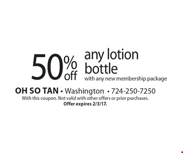 50% off any lotion bottle with any new membership package. With this coupon. Not valid with other offers or prior purchases. Offer expires 2/3/17.