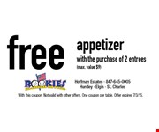 Free appetizer with the purchase of 2 entrees (max. value $9). With this coupon. Not valid with other offers. One coupon per table. Offer expires 7/3/15.