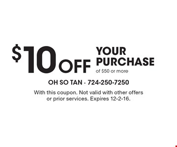 $10 Off YOUR PURCHASE of $50 or more. With this coupon. Not valid with other offers or prior services. Expires 12-2-16.