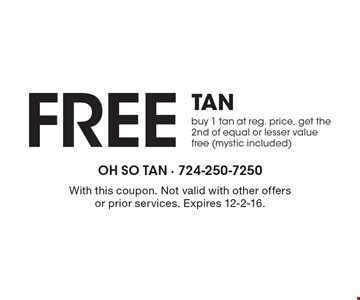 FREE TAN. Buy 1 tan at reg. price, get the 2nd of equal or lesser value free (mystic included). With this coupon. Not valid with other offers or prior services. Expires 12-2-16.