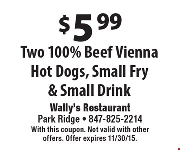 $5.99 Two 100% Beef Vienna Hot Dogs, Small Fry & Small Drink. With this coupon. Not valid with other offers. Offer expires 11/30/15.