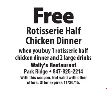 Free Rotisserie Half Chicken Dinner when you buy 1 rotisserie half chicken dinner and 2 large drinks. With this coupon. Not valid with other offers. Offer expires 11/30/15.