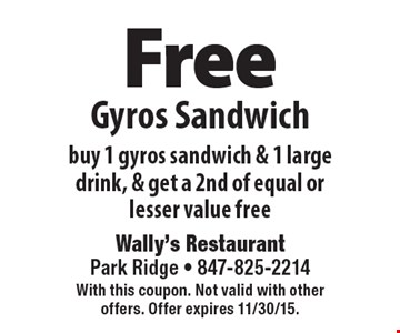 Free Gyros Sandwich. Buy 1 gyros sandwich & 1 large drink, & get a 2nd of equal or lesser value free. With this coupon. Not valid with other offers. Offer expires 11/30/15.