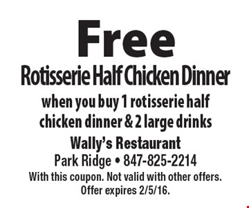 Free Rotisserie Half Chicken Dinner when you buy 1 rotisserie half chicken dinner & 2 large drinks. With this coupon. Not valid with other offers. Offer expires 2/5/16.