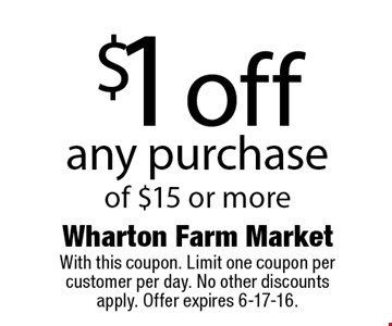 $1 off any purchase of $15 or more. With this coupon. Limit one coupon per customer per day. No other discounts apply. Offer expires 6-17-16.