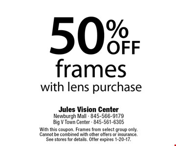 50%off frames with lens purchase. With this coupon. Frames from select group only. Cannot be combined with other offers or insurance. See stores for details. Offer expires 1-20-17.