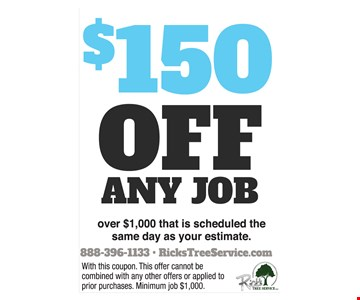 $150 Off Any Job over $1000 that is scheduled the same day as your estimate
