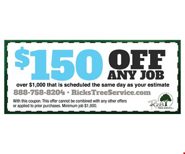 $150 off any job over $1000 that is scheduled the same day as your estimate. With this coupon. This offer cannot be combined with any other offers or applied to prior purchases. Minimum job $1,000.