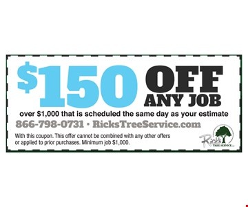 $150 Off Any Job over $1,000 that is scheduled the same day as your estimate