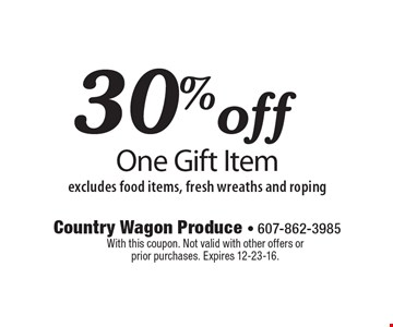 30% off One Gift Item excludes food items, fresh wreaths and roping. With this coupon. Not valid with other offers or prior purchases. Expires 12-23-16.