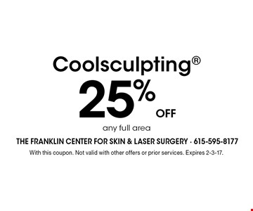 25% off Coolsculpting any full area. With this coupon. Not valid with other offers or prior services. Expires 2-3-17.