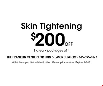 $200 off Skin Tightening1 area - packages of 4. With this coupon. Not valid with other offers or prior services. Expires 2-3-17.