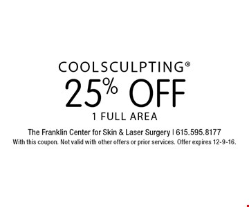 25% off Coolsculpting. 1 full area. With this coupon. Not valid with other offers or prior services. Offer expires 12-9-16.