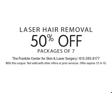 50% Off Laser Hair Removal. Packages of 7. With this coupon. Not valid with other offers or prior services. Offer expires 12-9-16.