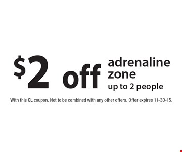 $2off adrenaline zone up to 2 people. With this CL coupon. Not to be combined with any other offers. Offer expires 11-30-15.