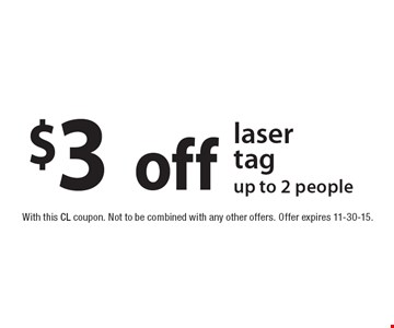 $3off laser tag up to 2 people. With this CL coupon. Not to be combined with any other offers. Offer expires 11-30-15.