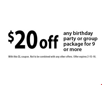 $20off any birthday party or group package for 9 or more. With this CL coupon. Not to be combined with any other offers. Offer expires 2-15-16.
