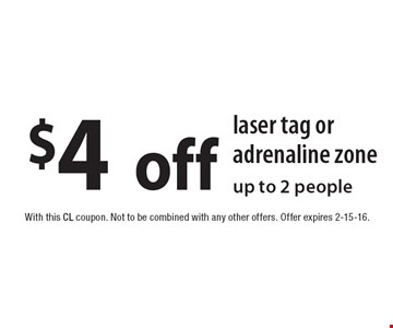 $4off laser tag or adrenaline zone, up to 2 people. With this CL coupon. Not to be combined with any other offers. Offer expires 2-15-16.