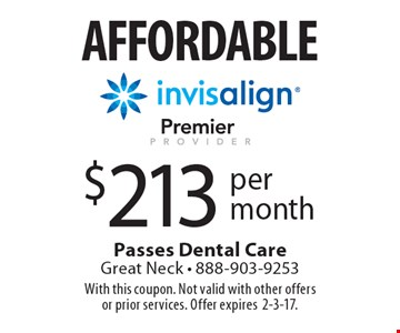 Affordable invisalign $213 per month. With this coupon. Not valid with other offers or prior services. Offer expires2-3-17.