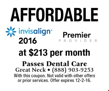 Affordable Invisalign! $213 per month Invisalign. With this coupon. Not valid with other offers or prior services. Offer expires 12-2-16.