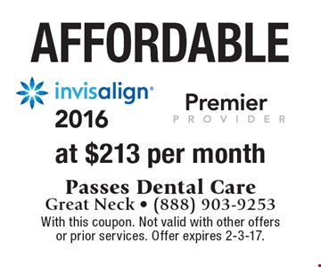 Affordable Invisalign at $213 per month. With this coupon. Not valid with other offers or prior services. Offer expires 2-3-17.