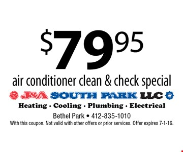 $79.95 air conditioner clean & check special. With this coupon. Not valid with other offers or prior services. Offer expires 7-1-16.