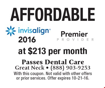 Affordable invisalign® at $213 per month. With this coupon. Not valid with other offers or prior services. Offer expires 10-21-16.