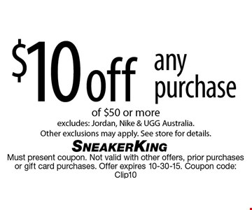 $10 off any purchase of $50 or more. Excludes: Brand Jordan, Nike & UGG Australia. Other exclusions may apply. See store for details. Must present coupon. Not valid with other offers, prior purchases or gift card purchases. Offer expires 10-30-15.