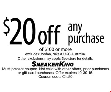 $20 off any purchase of $100 or more. Excludes: Brand Jordan, Nike & UGG Australia. Other exclusions may apply. See store for details. Must present coupon. Not valid with other offers, prior purchases or gift card purchases. Offer expires 10-30-15.